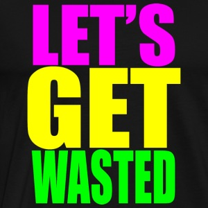 lets get wasted Hoodies - Men's Premium T-Shirt