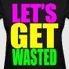 lets get wasted Women's T-Shirts - Women's T-Shirt