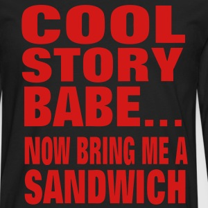 COOL STORY BABE..NOW BRING ME A SANDWICH - Men's Premium Long Sleeve T-Shirt