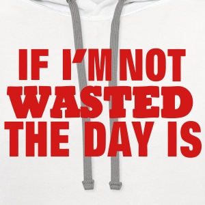 IF I'M NOT WASTED THE DAY IS - Contrast Hoodie