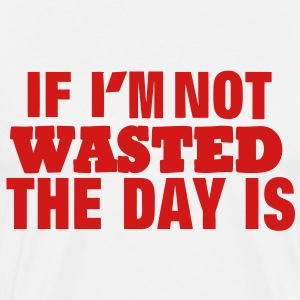 IF I'M NOT WASTED THE DAY IS Hoodies - Men's Premium T-Shirt