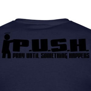 P.U.S.H. -Pray Until Something Happens - Men's T-Shirt