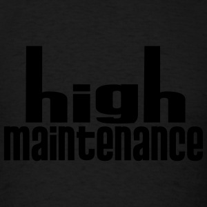 High Maintenance - Men's T-Shirt