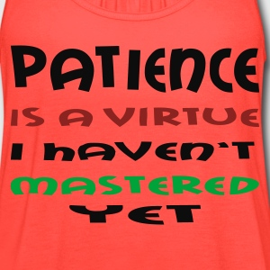 Brown Patience is a Virtue I Haven't Mastered Yet Men - Women's Flowy Tank Top by Bella