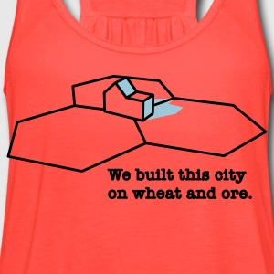 We Built This City On Wheat And Ore T-Shirts - Women's Flowy Tank Top by Bella