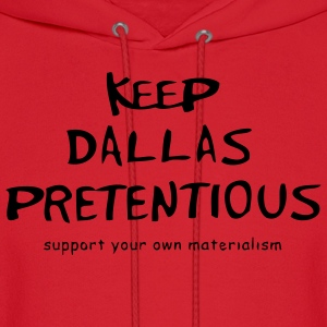 Keep Dallas Pretentious - Men's Hoodie