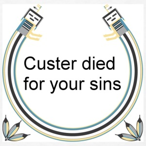 White Custer died for your sins Accessories - Men's T-Shirt
