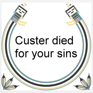 White Custer died for your sins Accessories - Men's Premium T-Shirt