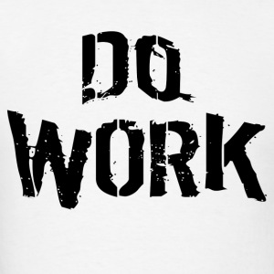 Do Work - Men's T-Shirt