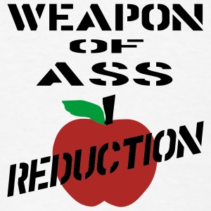 White Weapon Of Ass Reduction Women - Men's T-Shirt