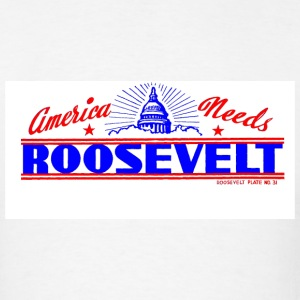 America Needs Roosevelt front and back - Men's T-Shirt