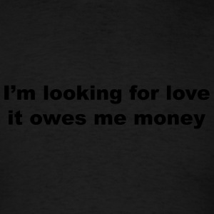 i'm looking for love, it owes me money - Men's T-Shirt