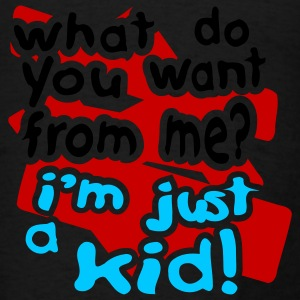 Black What Do You Want, I'm Just A Kid With Bkgrd Sweatshirts - Men's T-Shirt