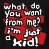 Black What Do You Want, I'm Just A Kid With Bkgrd Kids Shirts - Kids' T-Shirt