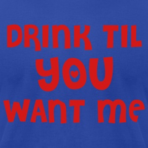 Royal blue drink til you want me Hoodies - Men's T-Shirt by American Apparel