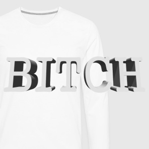 White BITCH in 3D Buttons - Men's Premium Long Sleeve T-Shirt