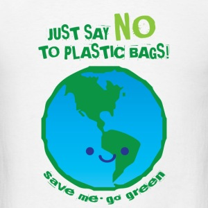 Just Say No To Plastic Bags - Men's T-Shirt