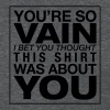 Your so vain - Women's T-Shirt