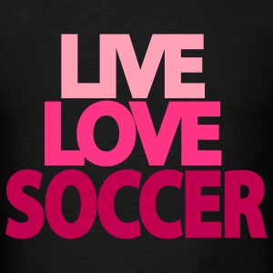 Girls Live Love Soccer Hooded Sweatshirt - Men's T-Shirt
