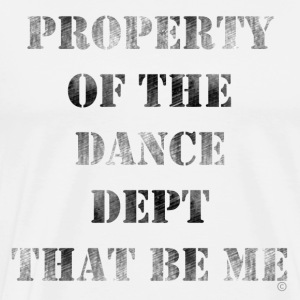 White Property Of The Dance Dept Long Sleeve Shirts - Men's Premium T-Shirt