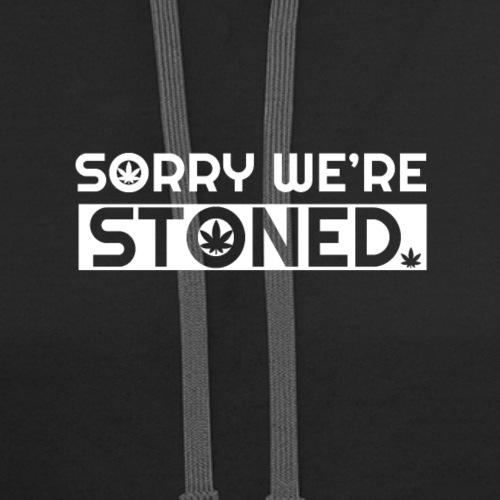 Sorry we're stoned - stoner shirt designs - smoke - Contrast Hoodie