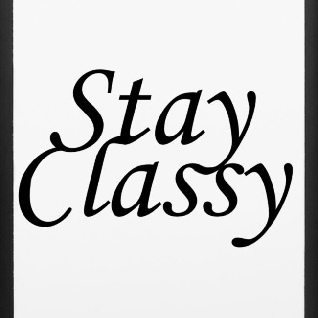 """Stay Classy"""