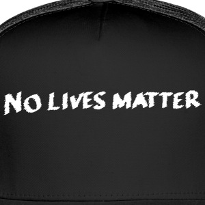 No Lives Matter - Trucker Cap
