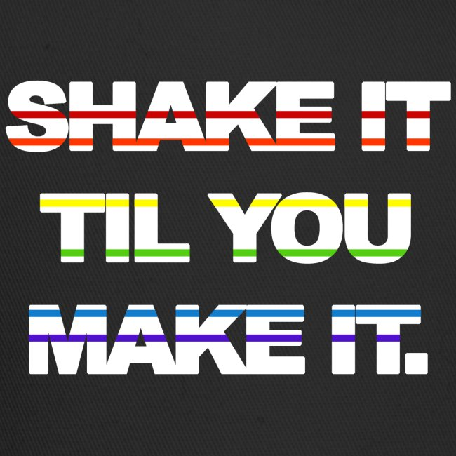 shake It Til You Make It