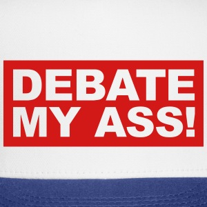 Debate my ass! - Trucker Cap