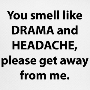 You Smell Like Drama And Headache - Trucker Cap
