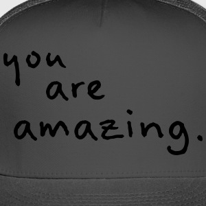 You Are Amazing! - Trucker Cap