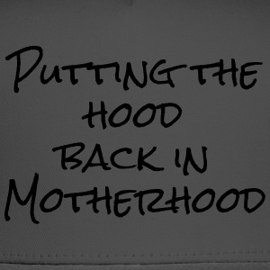 Putting the Hood in Motherhood - Trucker Cap