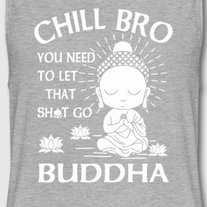 Chill Bro You need to let that shit go Buddha - Women's Flowy Muscle Tank by Bella
