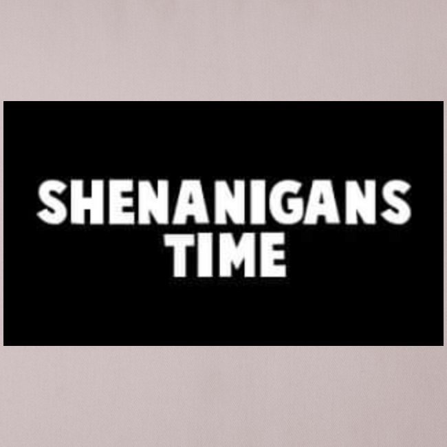 SHENANIGANS TIME MERCH