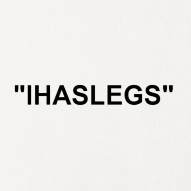 "Limited time ""IHasLegs"""