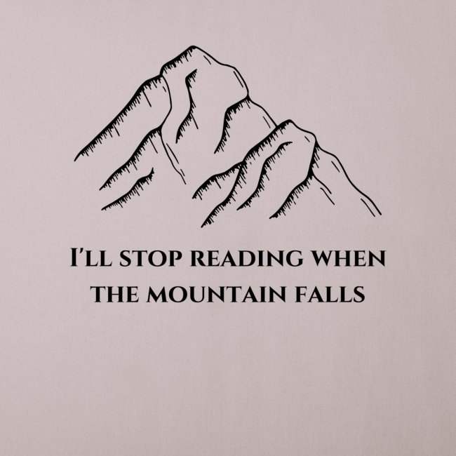 I'll stop reading when the mountain falls