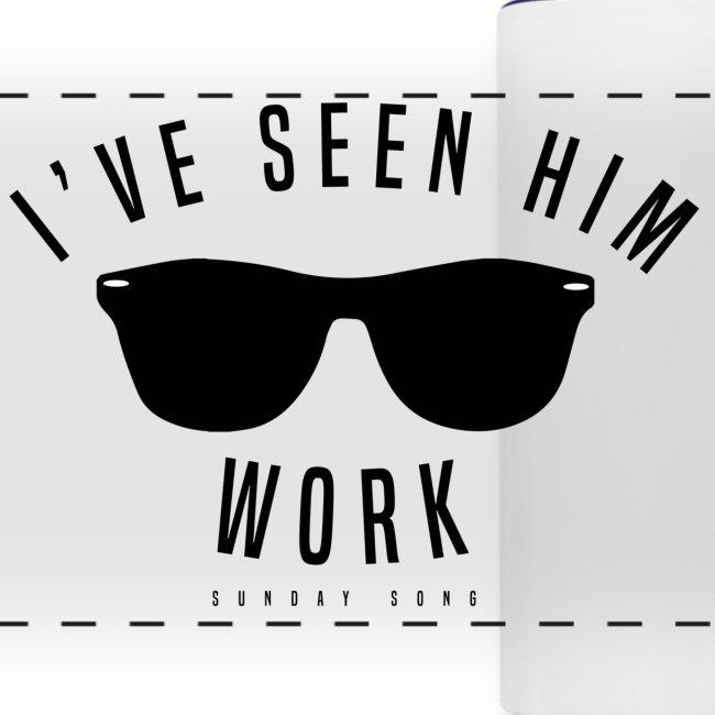 I've Seen Him Work