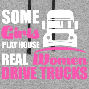 Some Girls Play House Real Women Drive Trucks - Colorblock Hoodie
