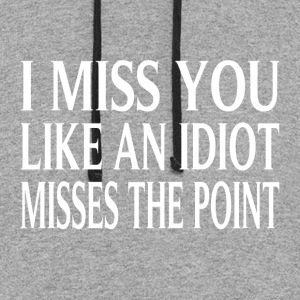 I Miss You Like An Idiot Misses The Point - Colorblock Hoodie