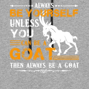 Always Be A Goat Shirt - Colorblock Hoodie