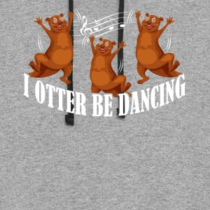 I OTTER BE DANCING SHIRT - Colorblock Hoodie