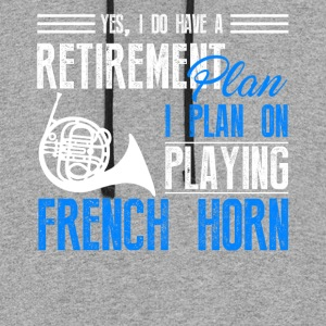 Retirement Plan On Playing French Horn Shirt - Colorblock Hoodie