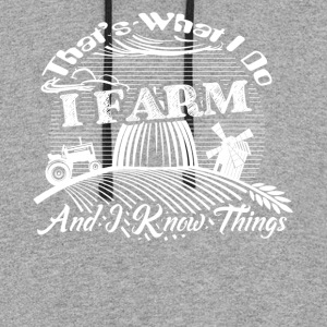 I Farm and I Know Things Shirt - Colorblock Hoodie