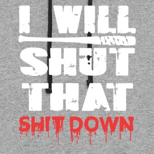 I Will Shut That Shit Down - Colorblock Hoodie