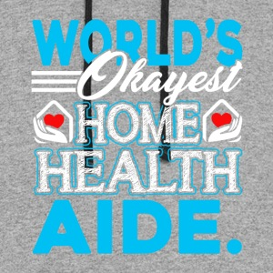 HOME HEALTH AIDE WORLDS OKAYEST SHIRT - Colorblock Hoodie