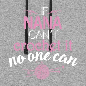 If Nana Can't Crochet It No One Can T Shirt - Colorblock Hoodie