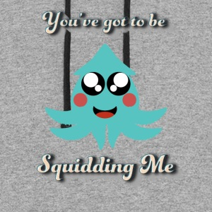 you've got to be squidding me - squid pun - Colorblock Hoodie