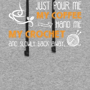 Just Pour Me My Coffee Hand Me My Crochet T Shirt - Colorblock Hoodie