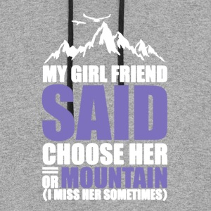 My Girl Friend Said Choose her Or Moutain - Colorblock Hoodie