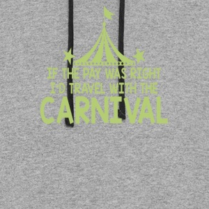 If The Pay Was Right I'd Travel With The Carnival - Colorblock Hoodie